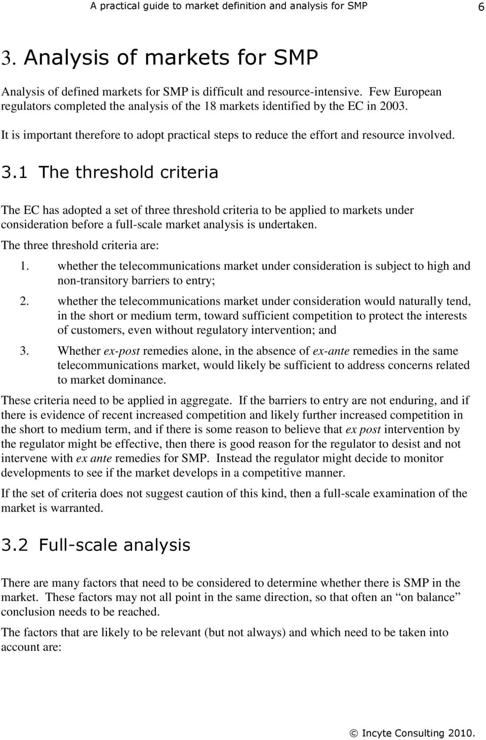 1 The threshold criteria The EC has adopted a set of three threshold criteria to be applied to markets under consideration before a full-scale market analysis is undertaken.