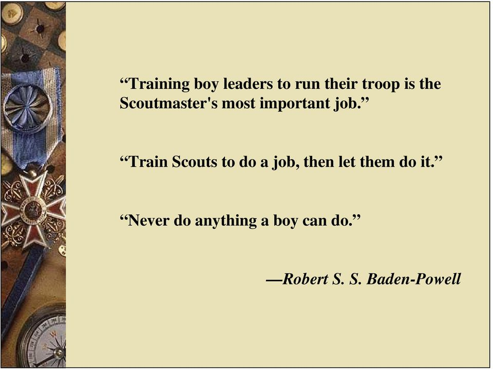 Train Scouts to do a job, then let them do it.