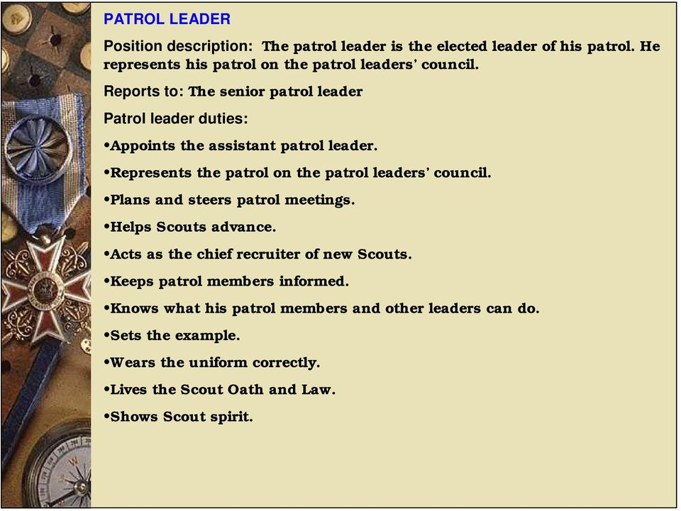 Reports to: The senior patrol leader Patrol leader duties: Appoints the assistant patrol leader.