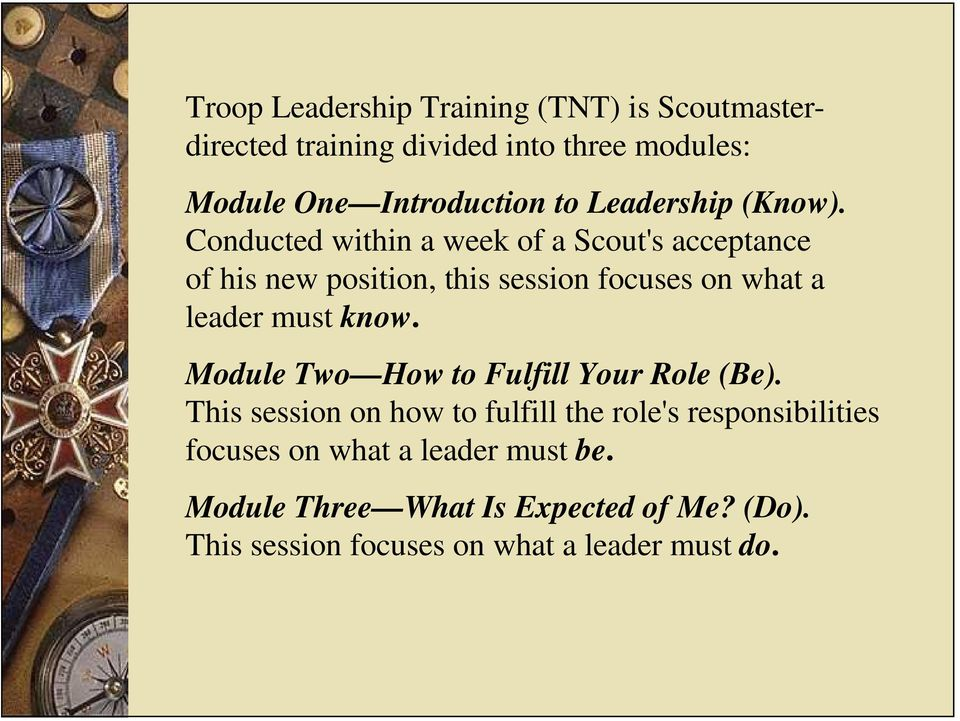 Conducted within a week of a Scout's acceptance of his new position, this session focuses on what a leader must know.