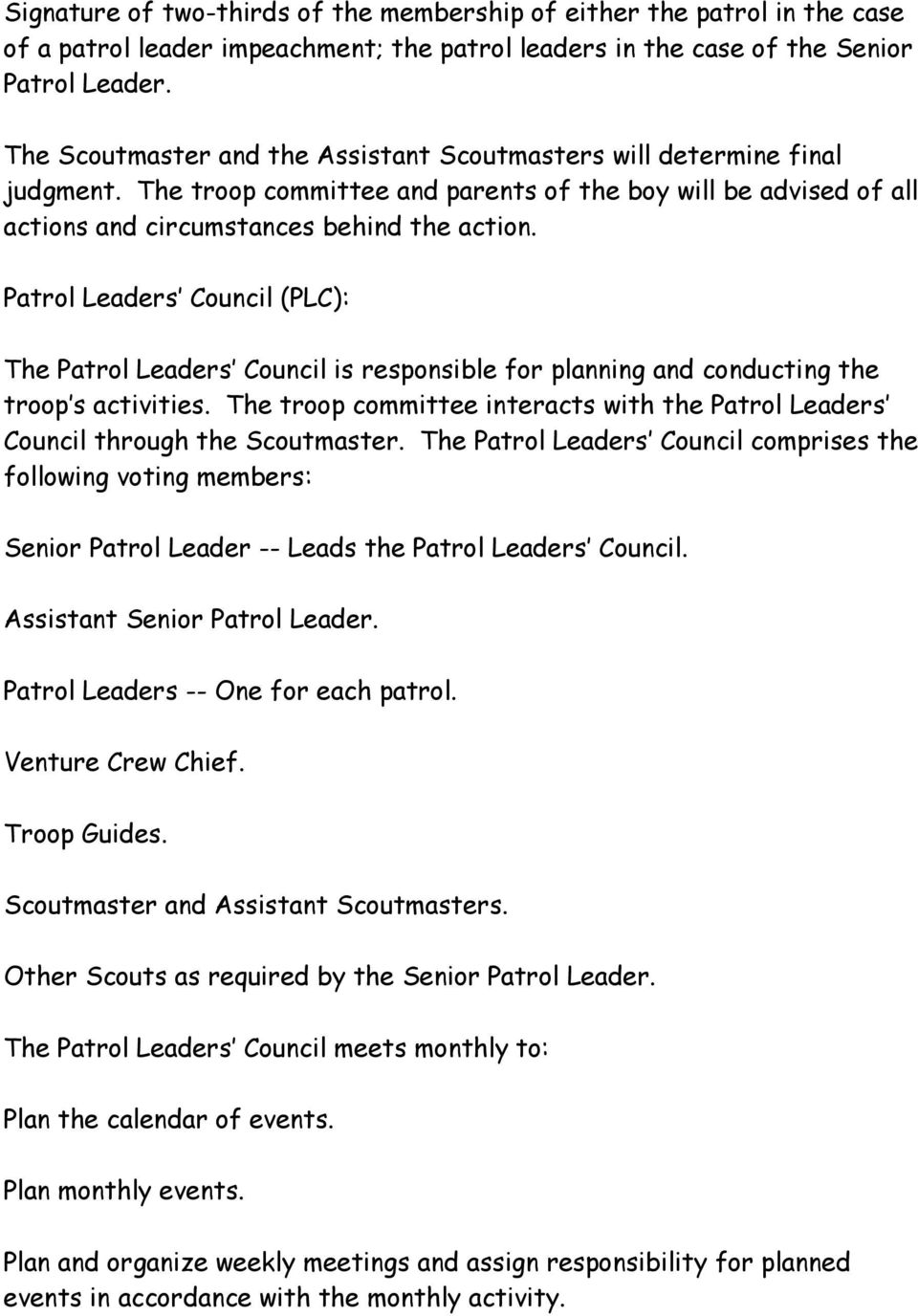 Patrol Leaders Council (PLC): The Patrol Leaders Council is responsible for planning and conducting the troop s activities.