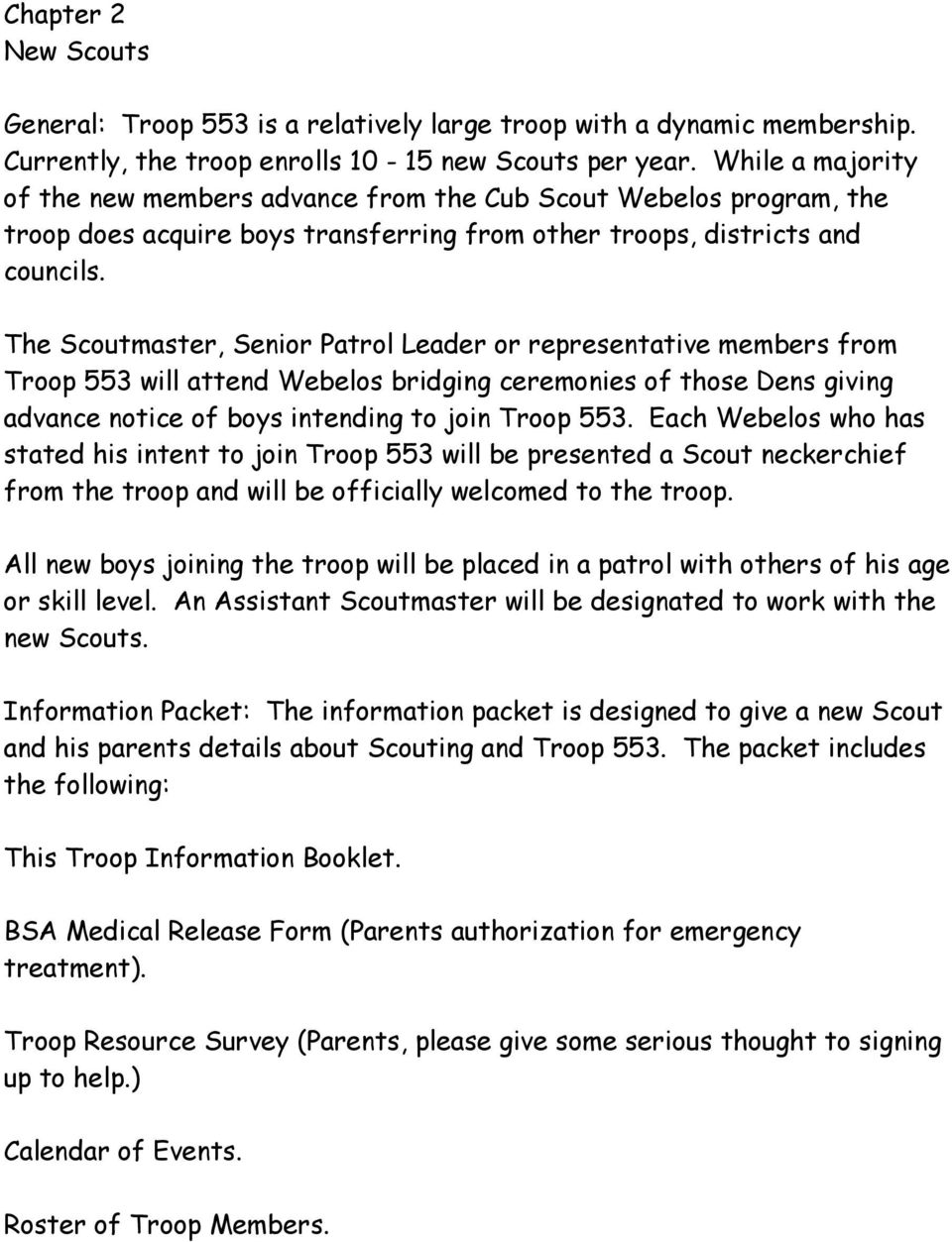 The Scoutmaster, Senior Patrol Leader or representative members from Troop 553 will attend Webelos bridging ceremonies of those Dens giving advance notice of boys intending to join Troop 553.