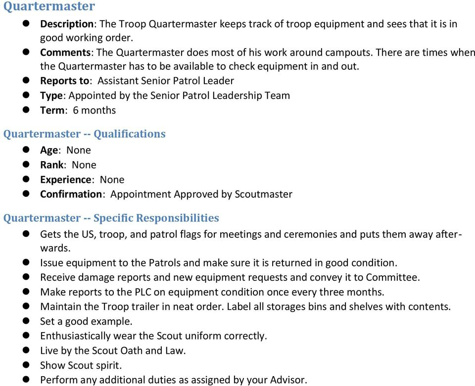 Reports to: Assistant Senior Patrol Leader Type: Appointed by the Senior Patrol Leadership Team Quartermaster -- Qualifications Confirmation: Appointment Approved by Scoutmaster Quartermaster --