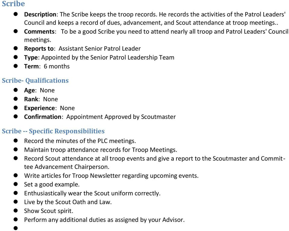 Reports to: Assistant Senior Patrol Leader Type: Appointed by the Senior Patrol Leadership Team Scribe- Qualifications Confirmation: Appointment Approved by Scoutmaster Scribe -- Specific