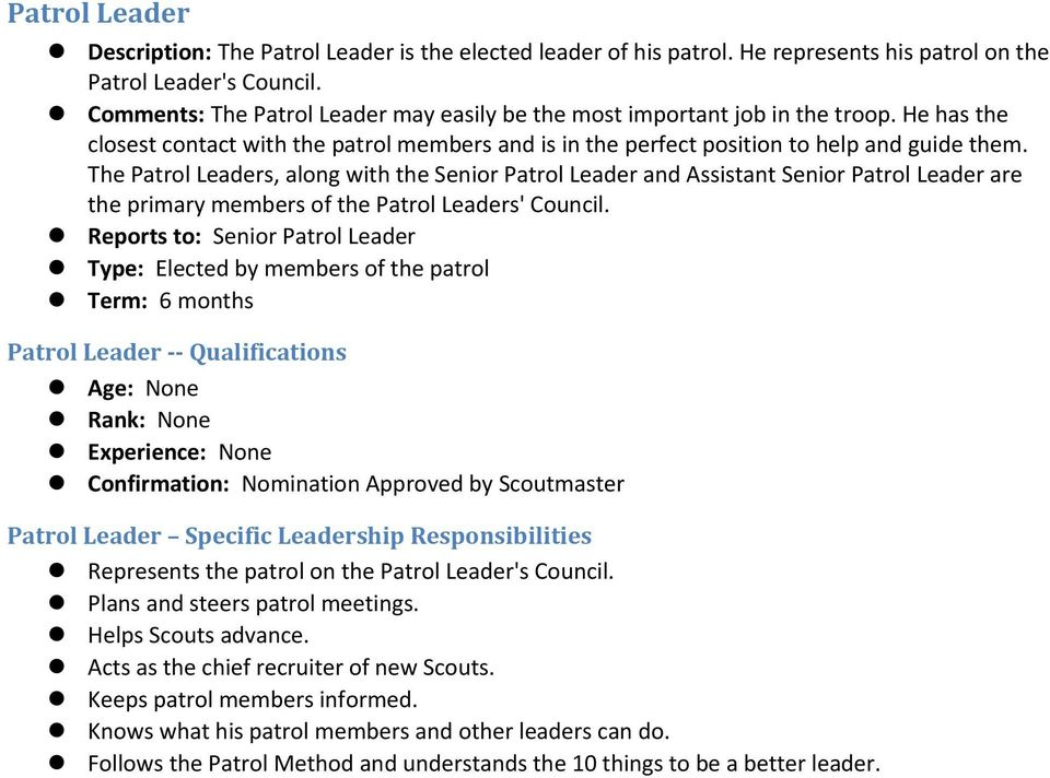 The Patrol Leaders, along with the Senior Patrol Leader and Assistant Senior Patrol Leader are the primary members of the Patrol Leaders' Council.