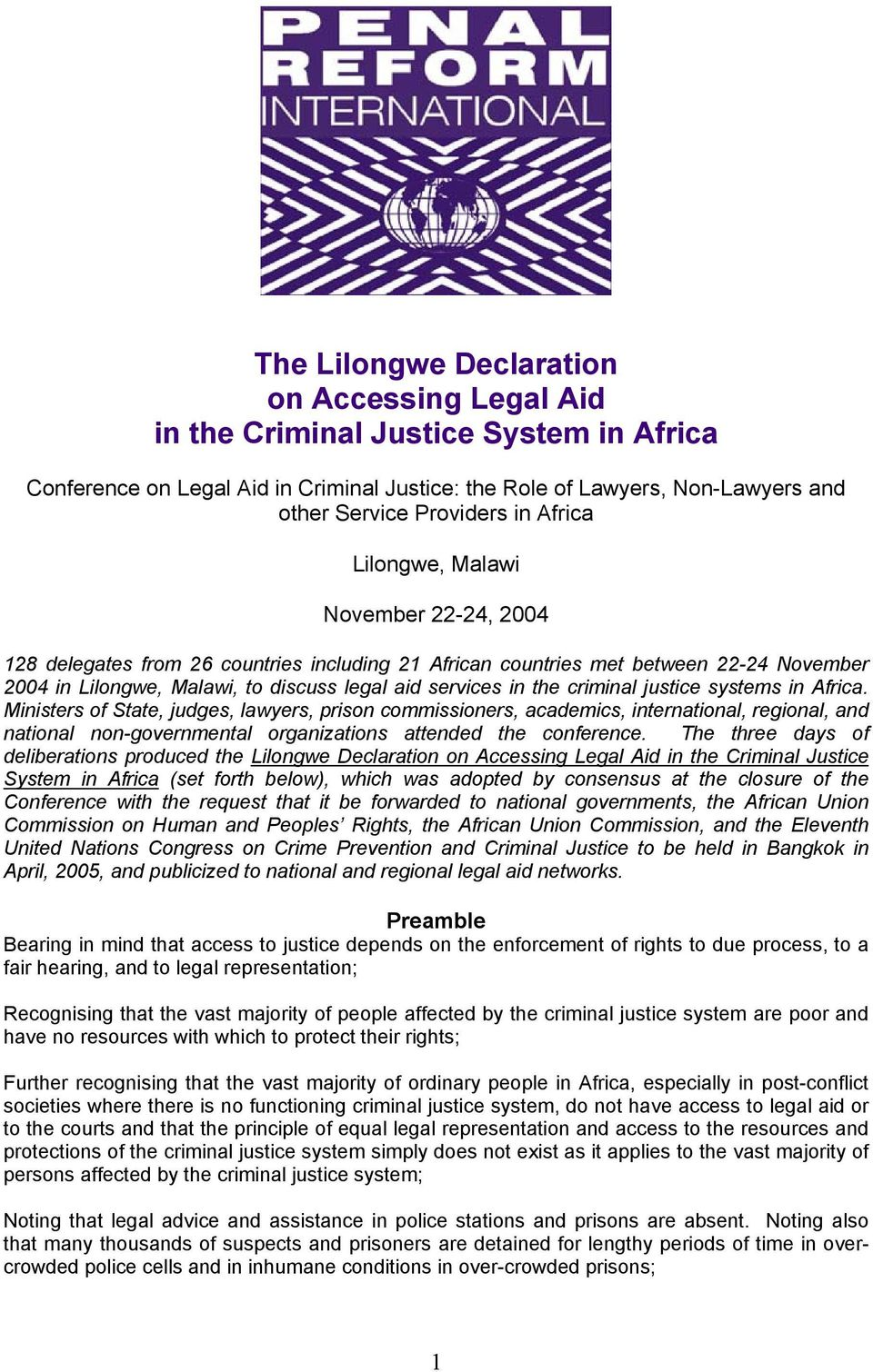 criminal justice systems in Africa. Ministers of State, judges, lawyers, prison commissioners, academics, international, regional, and national non-governmental organizations attended the conference.