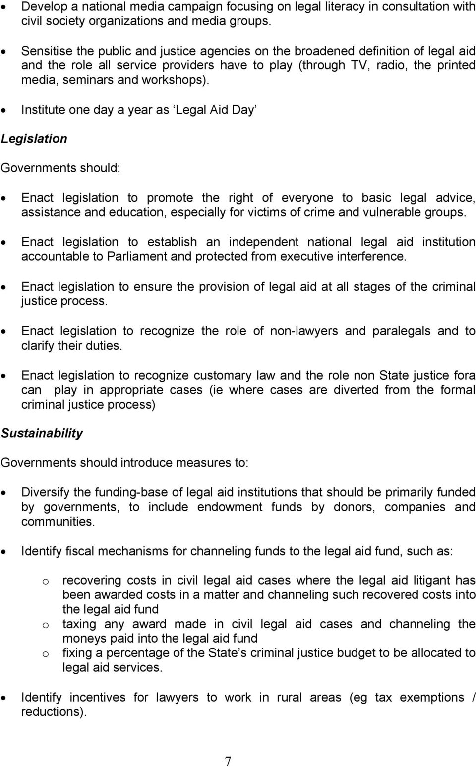Institute one day a year as Legal Aid Day Legislation Governments should: Enact legislation to promote the right of everyone to basic legal advice, assistance and education, especially for victims of