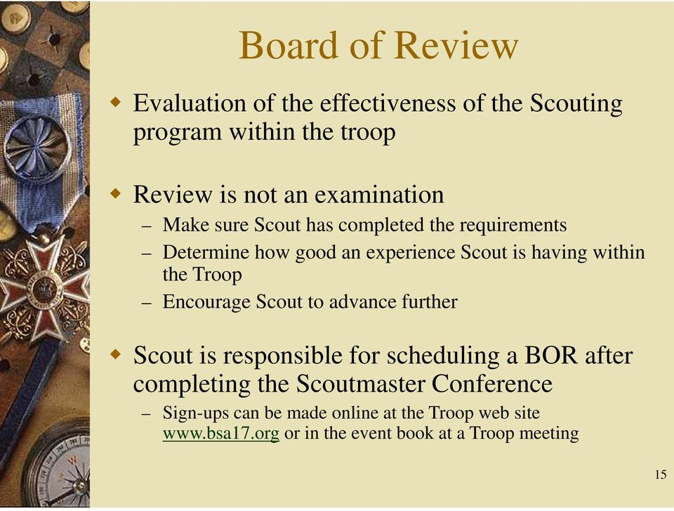 the Troop Encourage Scout to advance further Scout is responsible for scheduling a BOR after completing the
