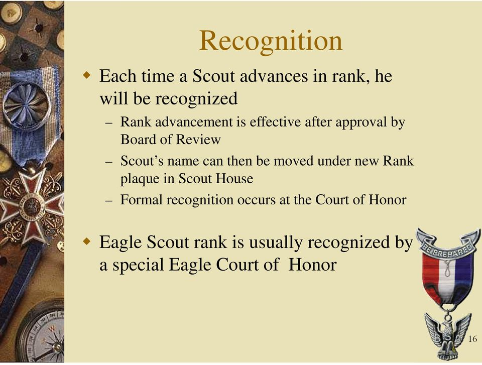 be moved under new Rank plaque in Scout House Formal recognition occurs at the