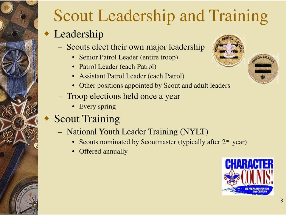 appointed by Scout and adult leaders Troop elections held once a year Every spring Scout Training