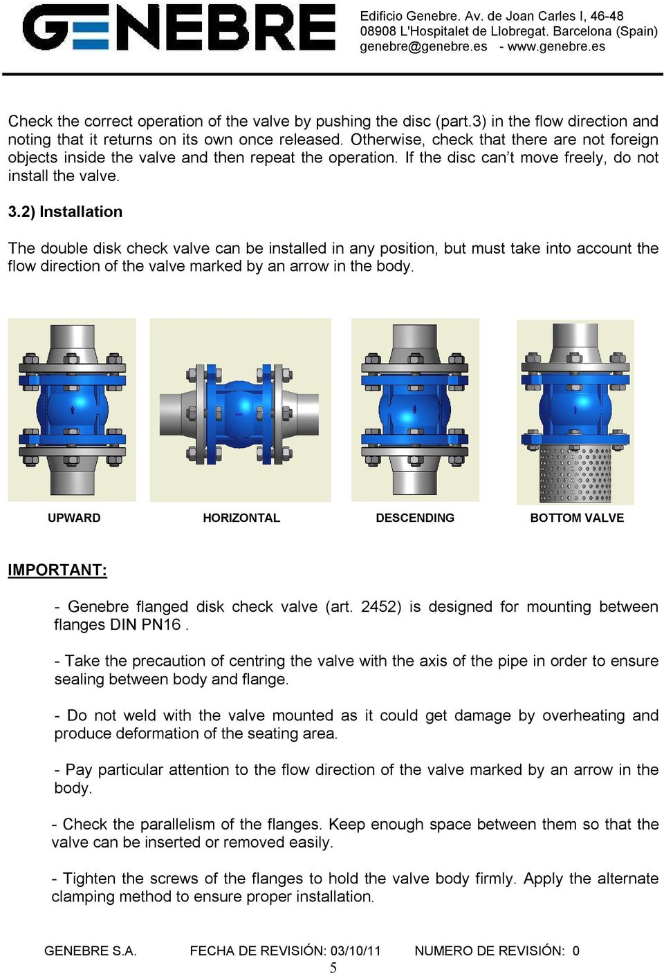 2) Installation The double disk check valve can be installed in any position, but must take into account the flow direction of the valve marked by an arrow in the body.