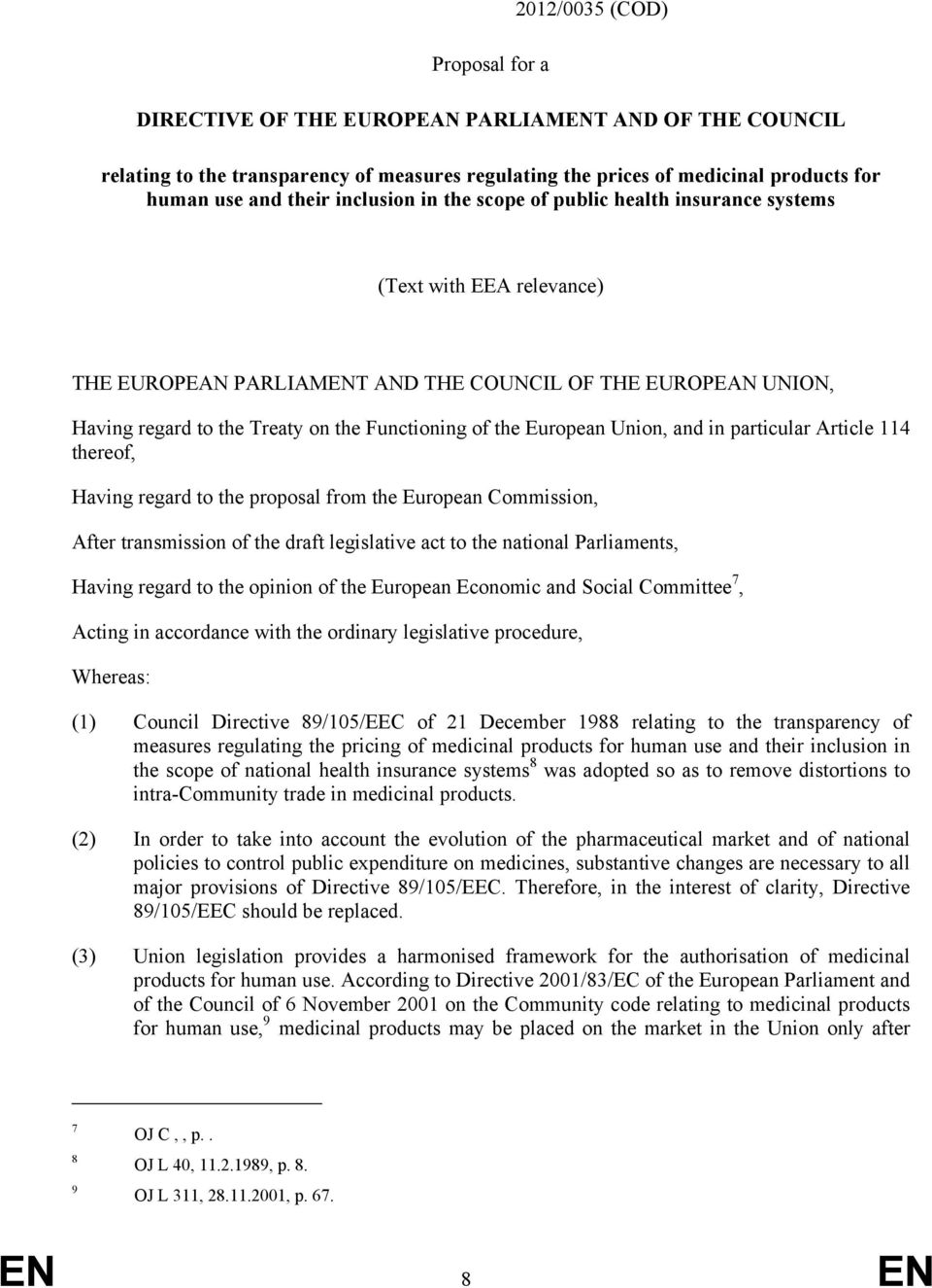 the European Union, and in particular Article 114 thereof, Having regard to the proposal from the European Commission, After transmission of the draft legislative act to the national Parliaments,