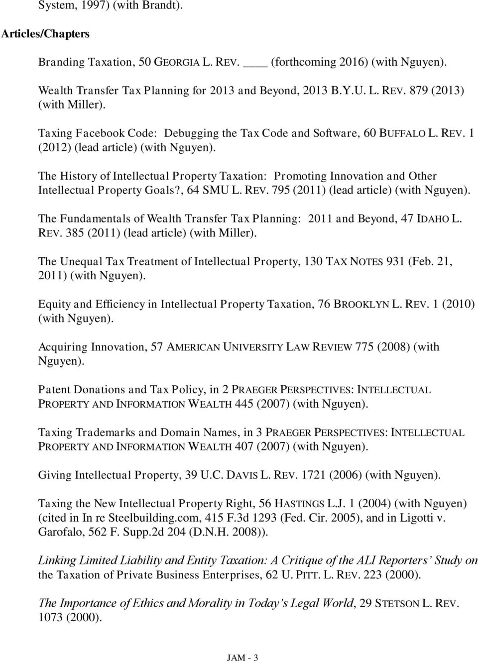 The History of Intellectual Property Taxation: Promoting Innovation and Other Intellectual Property Goals?, 64 SMU L. REV. 795 (2011) (lead article) (with Nguyen).