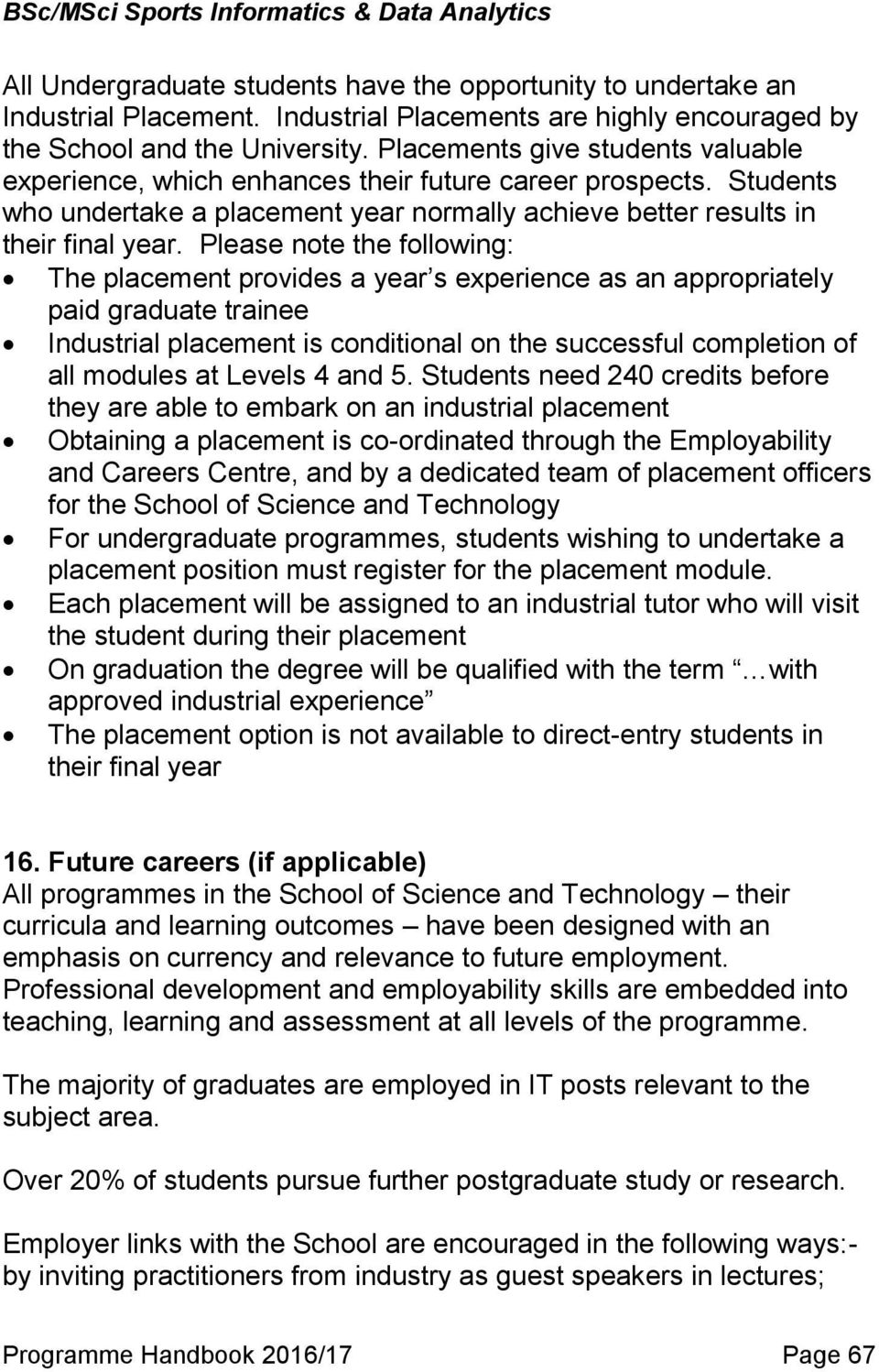 Please note the following: The placement provides a year s experience as an appropriately paid graduate trainee Industrial placement is conditional on the successful completion of all modules at