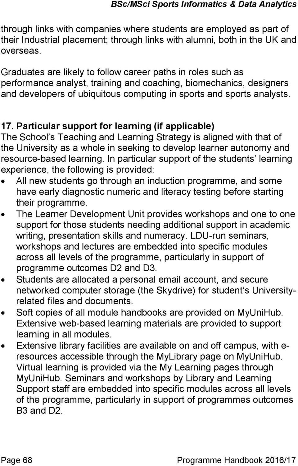 17. Particular support for learning (if applicable) The School s Teaching and Learning Strategy is aligned with that of the University as a whole in seeking to develop learner autonomy and