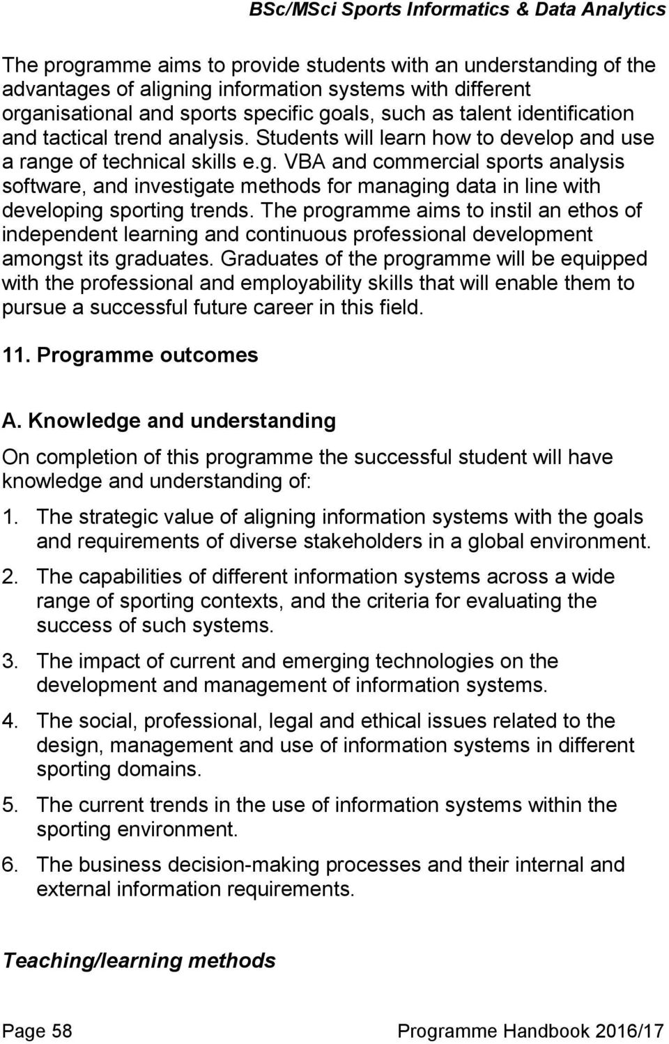 of technical skills e.g. VBA and commercial sports analysis software, and investigate methods for managing data in line with developing sporting trends.