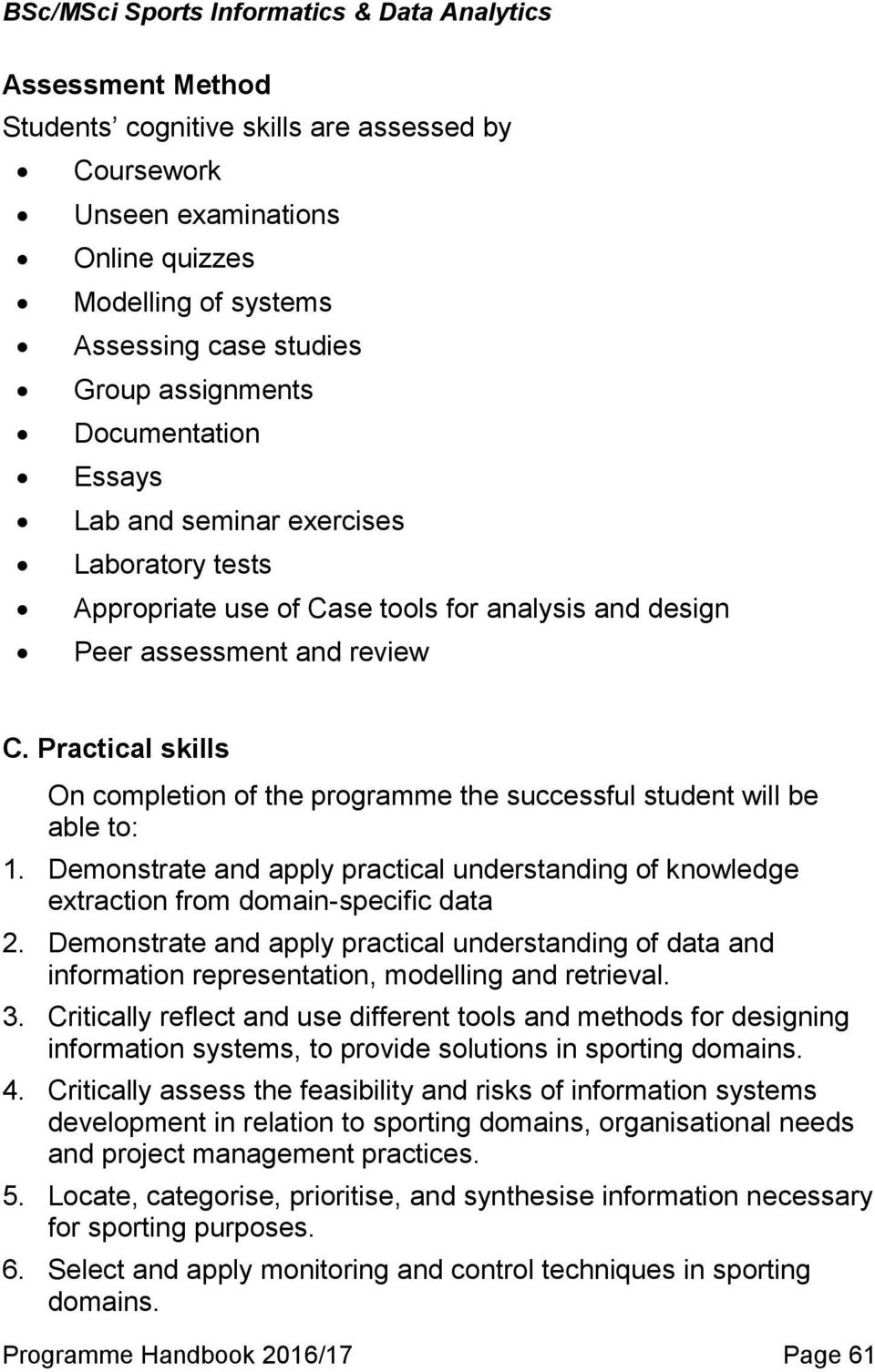 Practical skills On completion of the programme the successful student will be able to: 1. Demonstrate and apply practical understanding of knowledge extraction from domain-specific data 2.