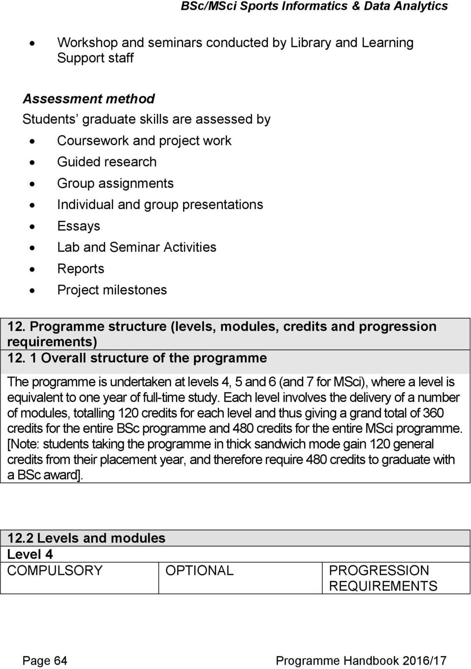 1 Overall structure of the programme The programme is undertaken at levels 4, 5 and 6 (and 7 for MSci), where a level is equivalent to one year of full-time study.