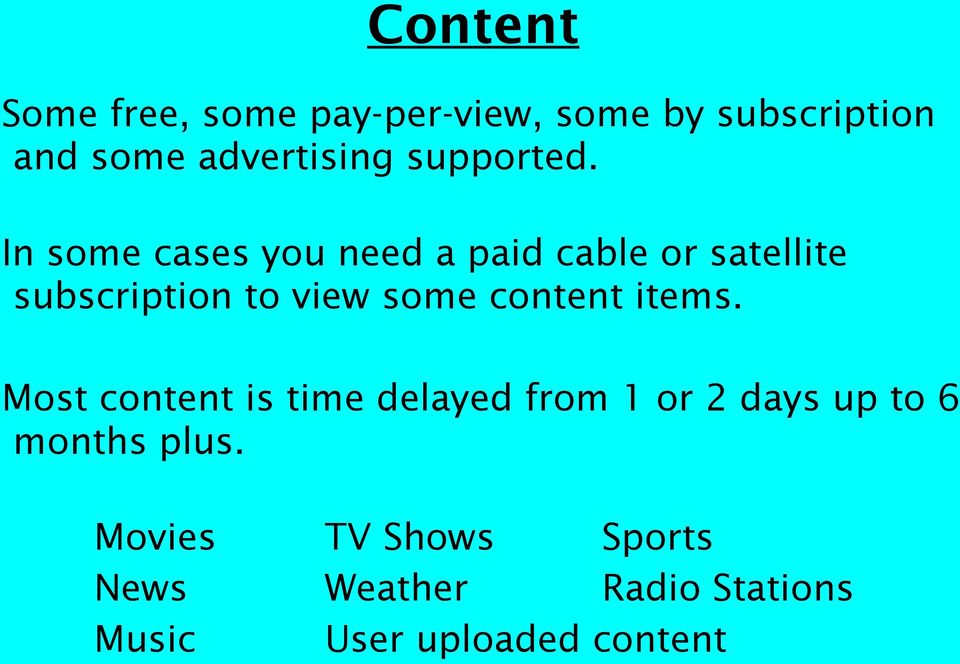 In some cases you need a paid cable or satellite subscription to view some