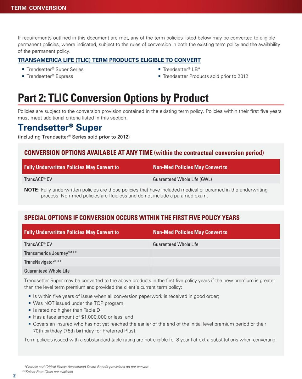 TRANSAMERICA LIFE (TLIC) TERM PRODUCTS ELIGIBLE TO CONVERT Trendsetter Super Series Trendsetter Express Trendsetter LB* Trendsetter Products sold prior to 2012 Part 2: TLIC Conversion Options by