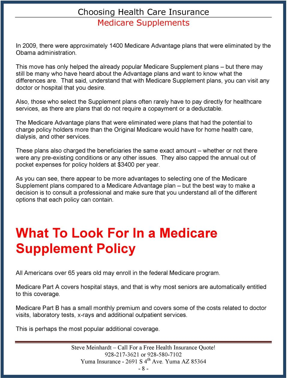 That said, understand that with Medicare Supplement plans, you can visit any doctor or hospital that you desire.
