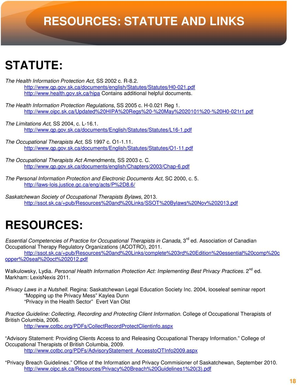 gov.sk.ca/documents/english/statutes/statutes/l16-1.pdf The Occupational Therapists Act, SS 1997 c. O1-1.11. http://www.qp.gov.sk.ca/documents/english/statutes/statutes/o1-11.