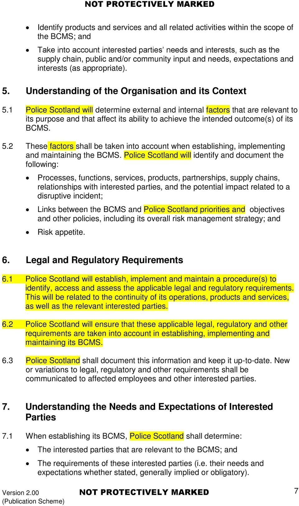 1 Police Scotland will determine external and internal factors that are relevant to its purpose and that affect its ability to achieve the intended outcome(s) of its BCMS. 5.