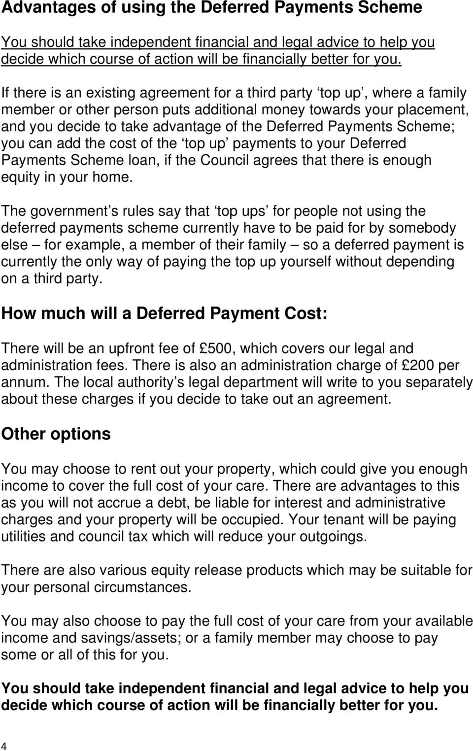 Payments Scheme; you can add the cost of the top up payments to your Deferred Payments Scheme loan, if the Council agrees that there is enough equity in your home.