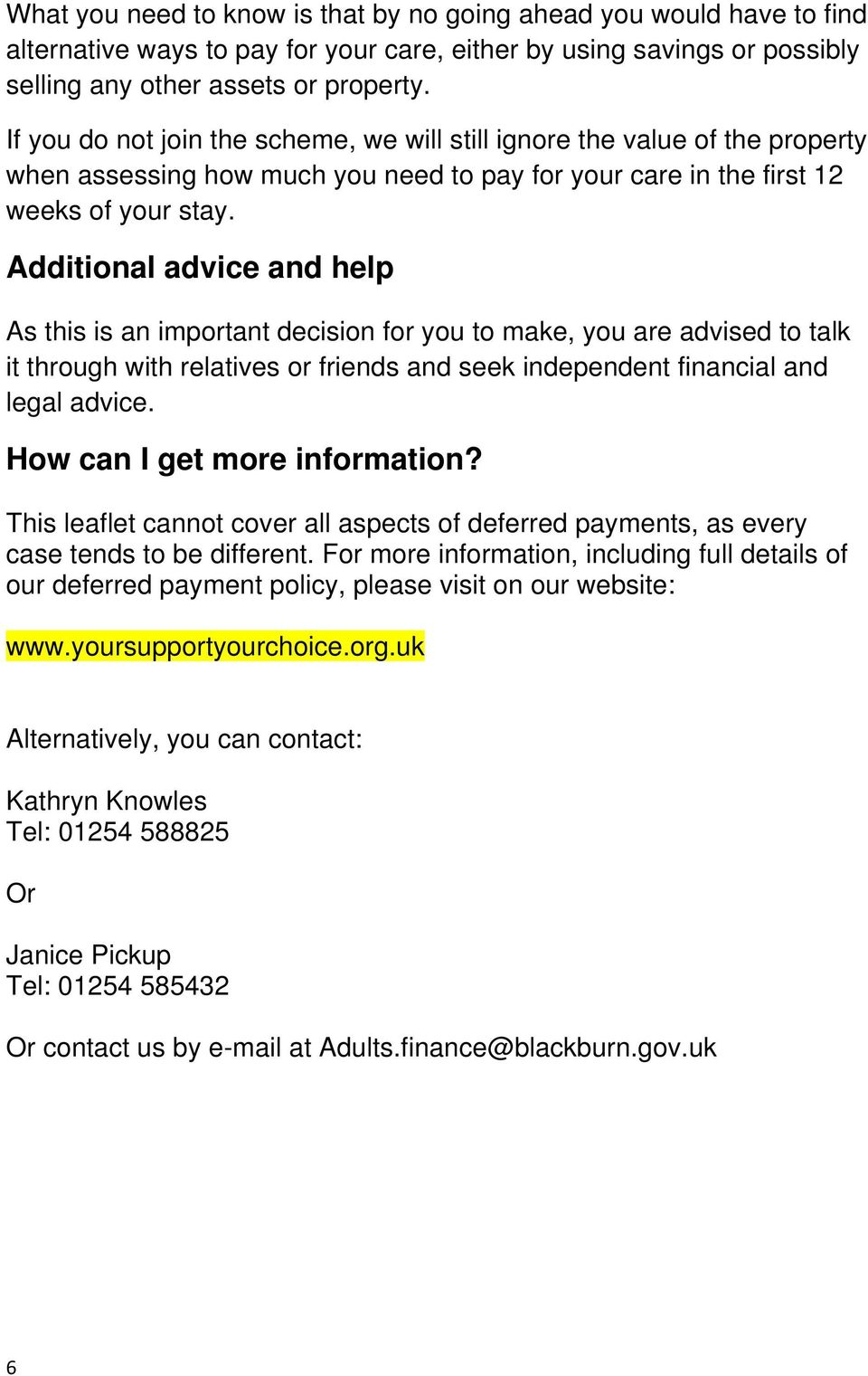 Additional advice and help As this is an important decision for you to make, you are advised to talk it through with relatives or friends and seek independent financial and legal advice.
