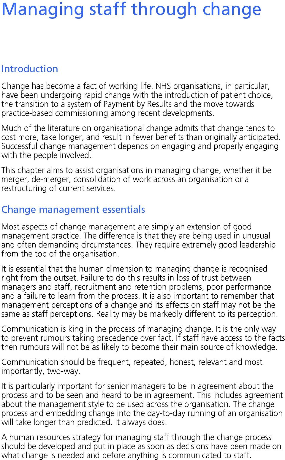 commissioning among recent developments. Much of the literature on organisational change admits that change tends to cost more, take longer, and result in fewer benefits than originally anticipated.