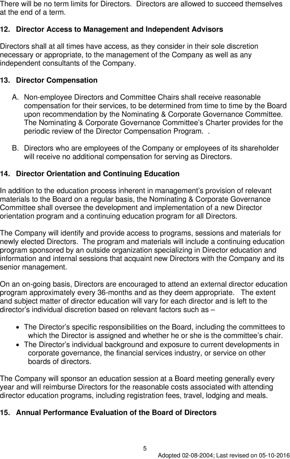 as well as any independent consultants of the Company. 13. Director Compensation A.