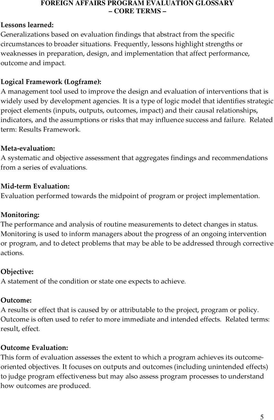 Logical Framework (Logframe): A management tool used to improve the design and evaluation of interventions that is widely used by development agencies.