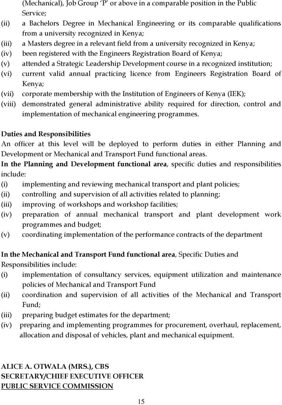 Development course in a recognized institution; (vi) current valid annual practicing licence from Engineers Registration Board of Kenya; (vii) corporate membership with the Institution of Engineers