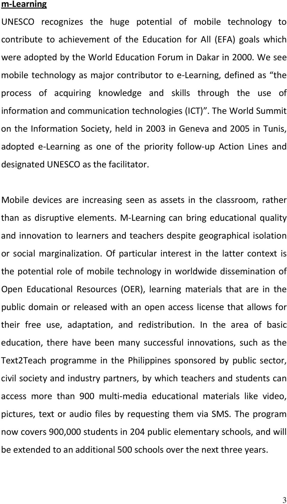 The World Summit on the Information Society, held in 2003 in Geneva and 2005 in Tunis, adopted e Learning as one of the priority follow up Action Lines and designated UNESCO as the facilitator.