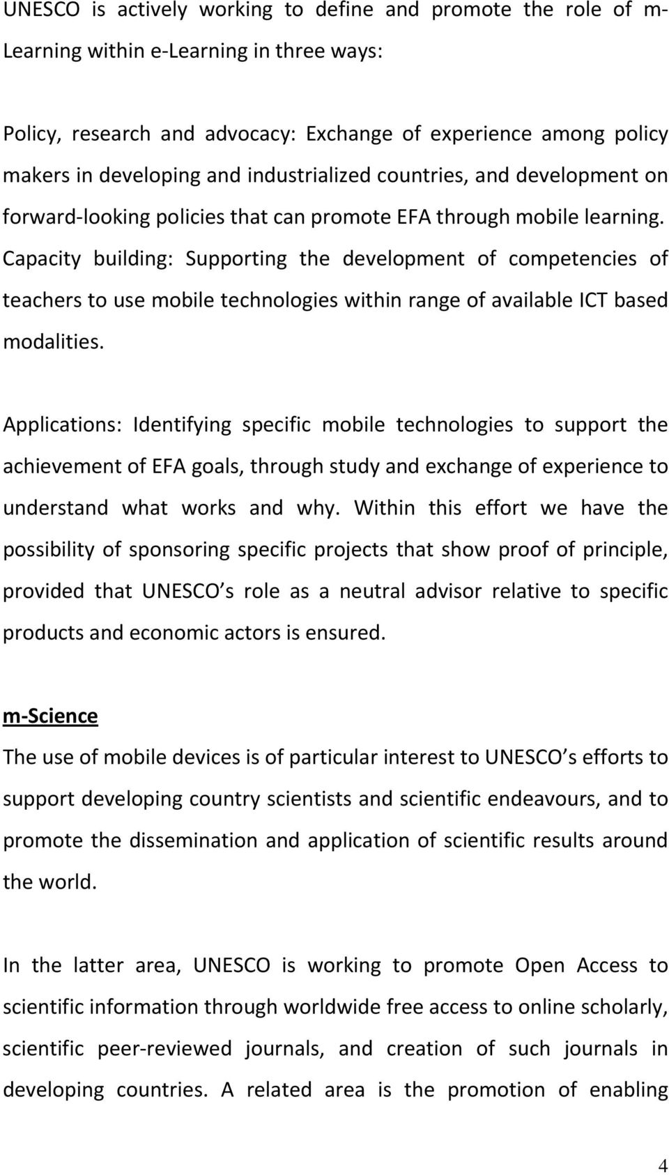 Capacity building: Supporting the development of competencies of teachers to use mobile technologies within range of available ICT based modalities.