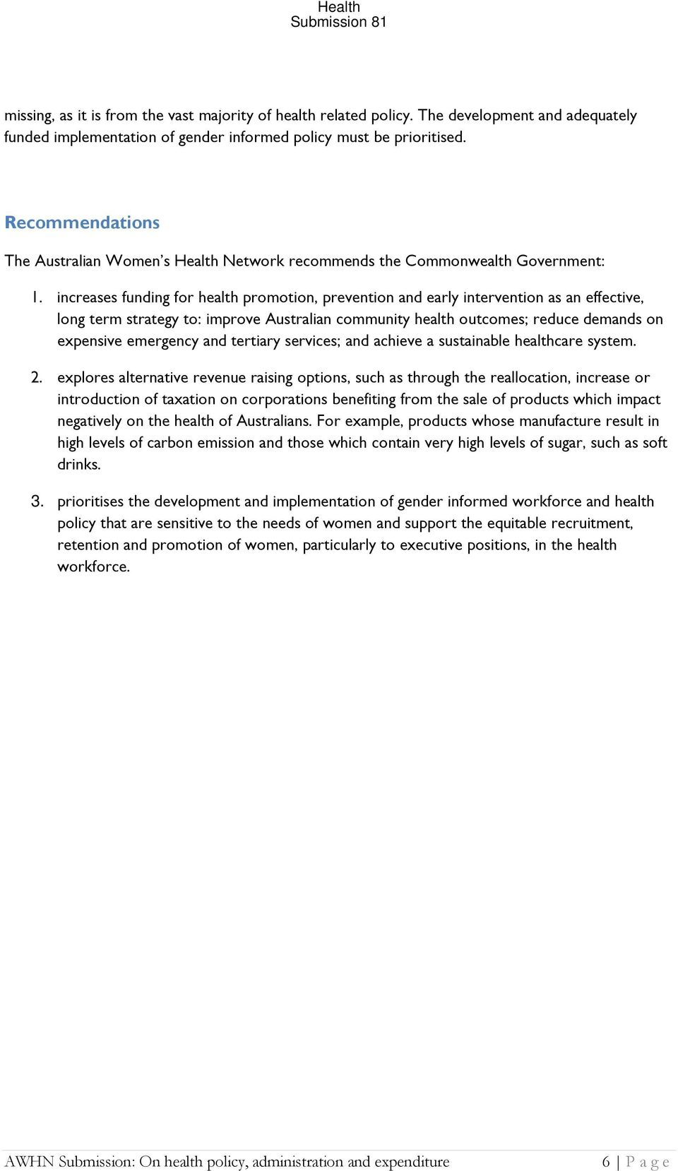 increases funding for health promotion, prevention and early intervention as an effective, long term strategy to: improve Australian community health outcomes; reduce demands on expensive emergency