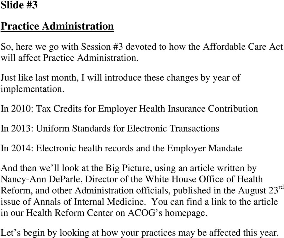 In 2010: Tax Credits for Employer Health Insurance Contribution In 2013: Uniform Standards for Electronic Transactions In 2014: Electronic health records and the Employer Mandate And then we ll look