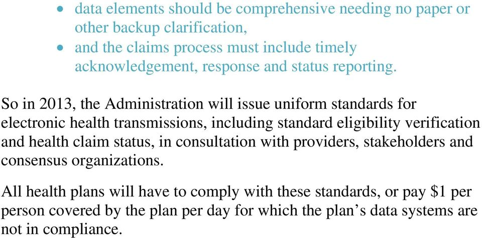 So in 2013, the Administration will issue uniform standards for electronic health transmissions, including standard eligibility verification and