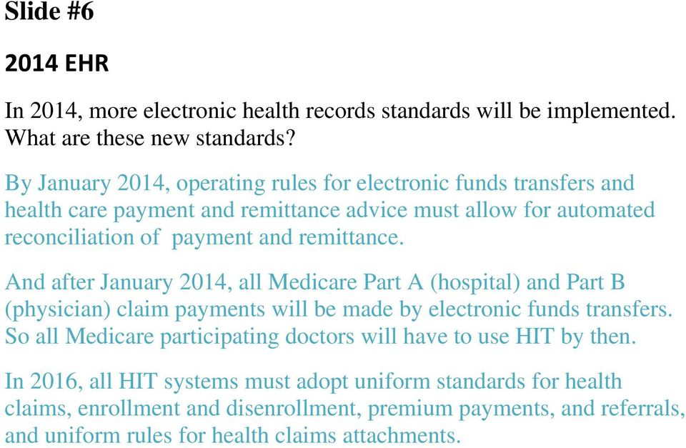 remittance. And after January 2014, all Medicare Part A (hospital) and Part B (physician) claim payments will be made by electronic funds transfers.