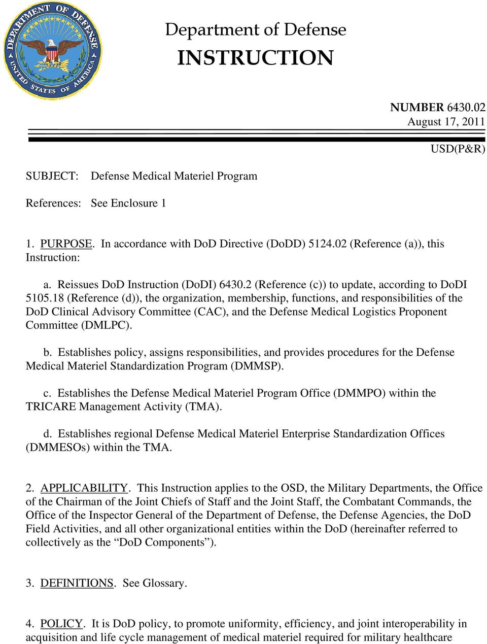 18 (Reference (d)), the organization, membership, functions, and responsibilities of the DoD Clinical Advisory Committee (CAC), and the Defense Medical Logistics Proponent Committee (DMLPC). b.