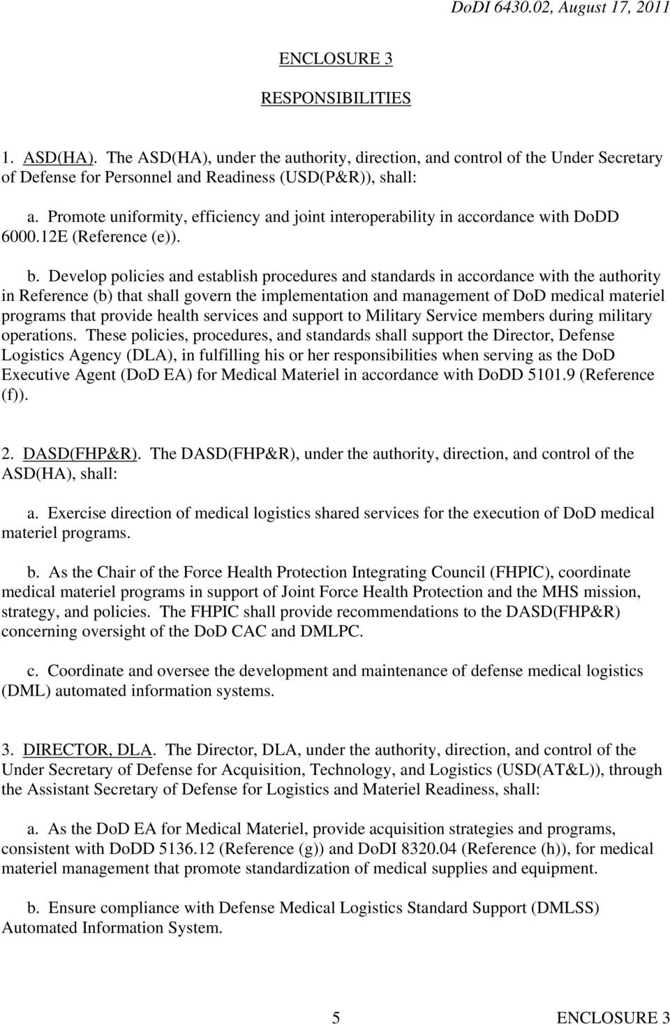 Develop policies and establish procedures and standards in accordance with the authority in Reference (b) that shall govern the implementation and management of DoD medical materiel programs that