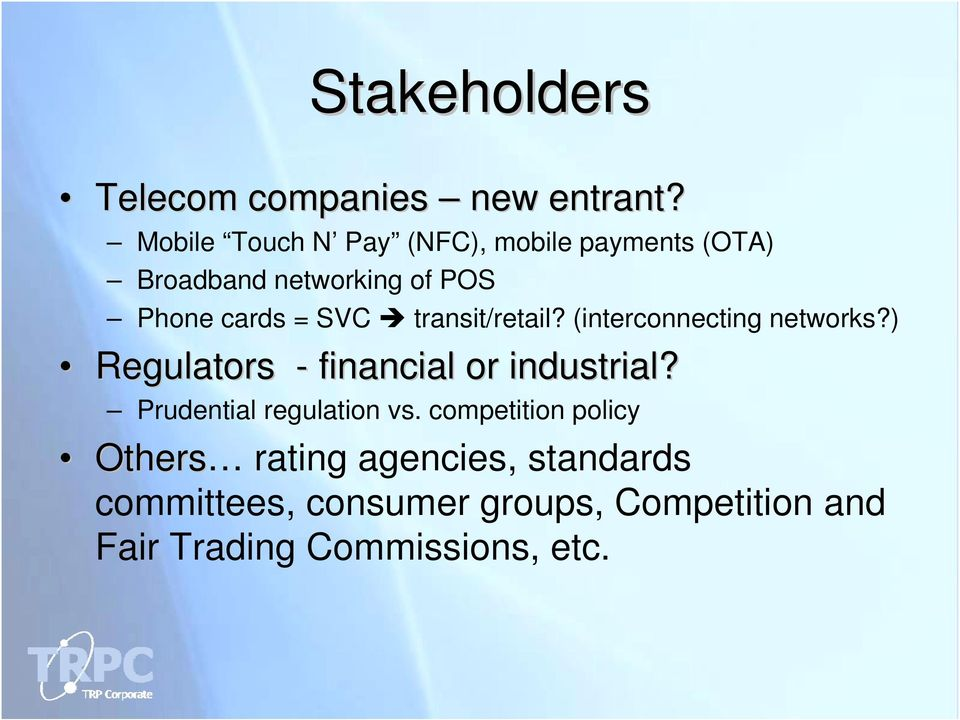 transit/retail? (interconnecting networks?) Regulators - financial or industrial?