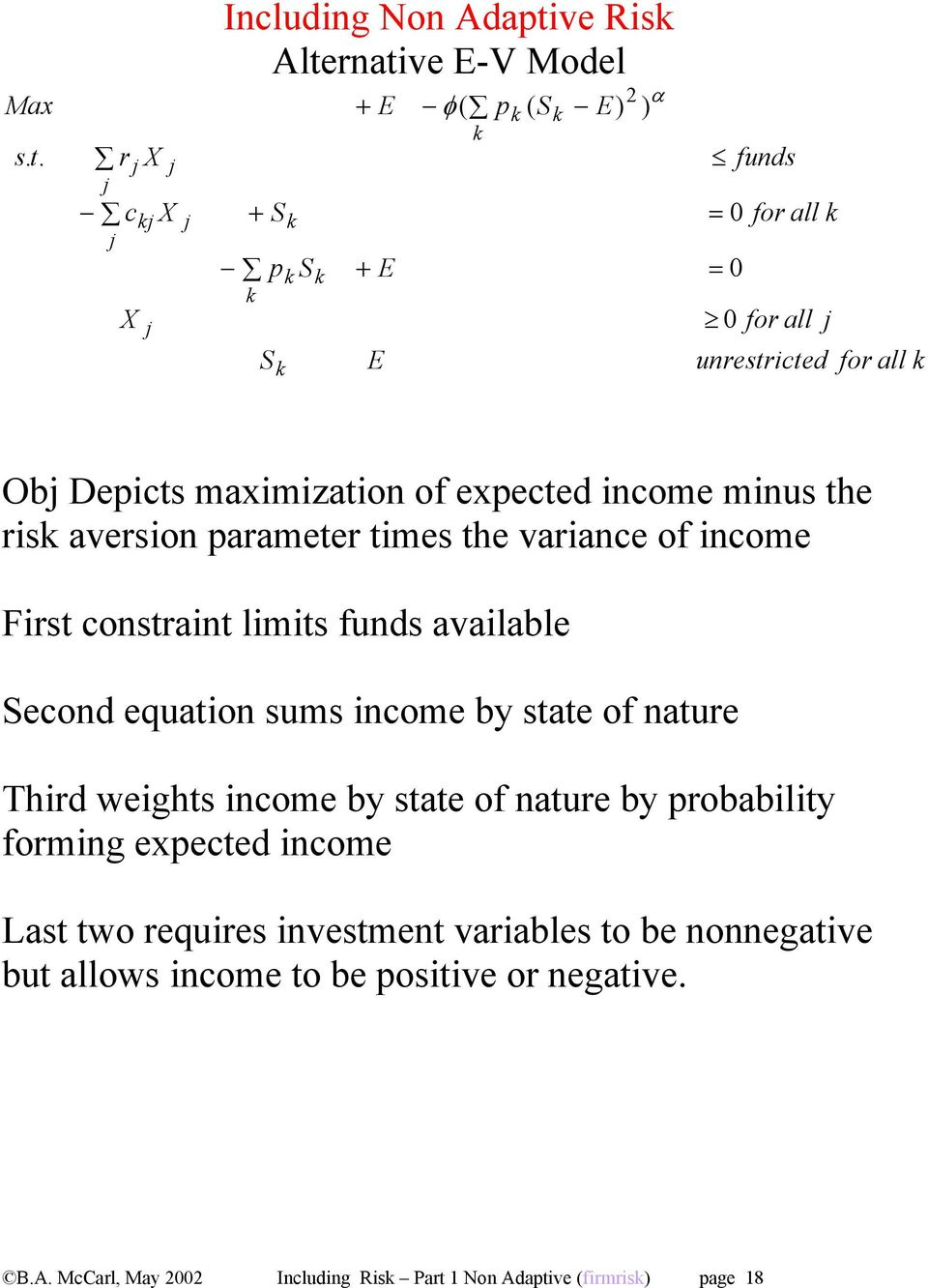 maximization of expected income minus the ris aversion parameter times the variance of income First constraint limits funds available Second