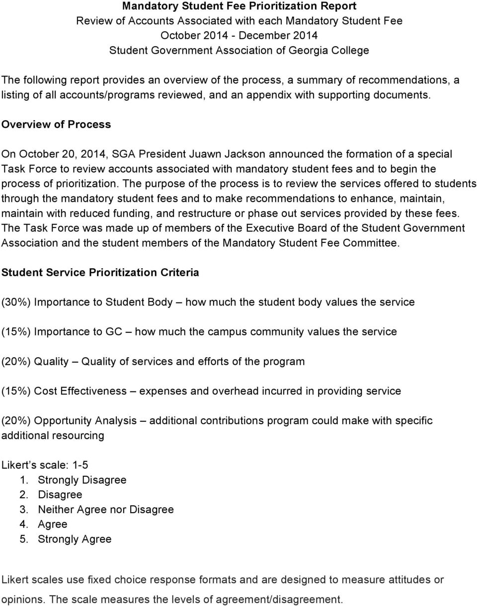 Overview of Process On October 20, 2014, SGA President Juawn Jackson announced the formation of a special Task Force to review accounts associated with mandatory student fees and to begin the process