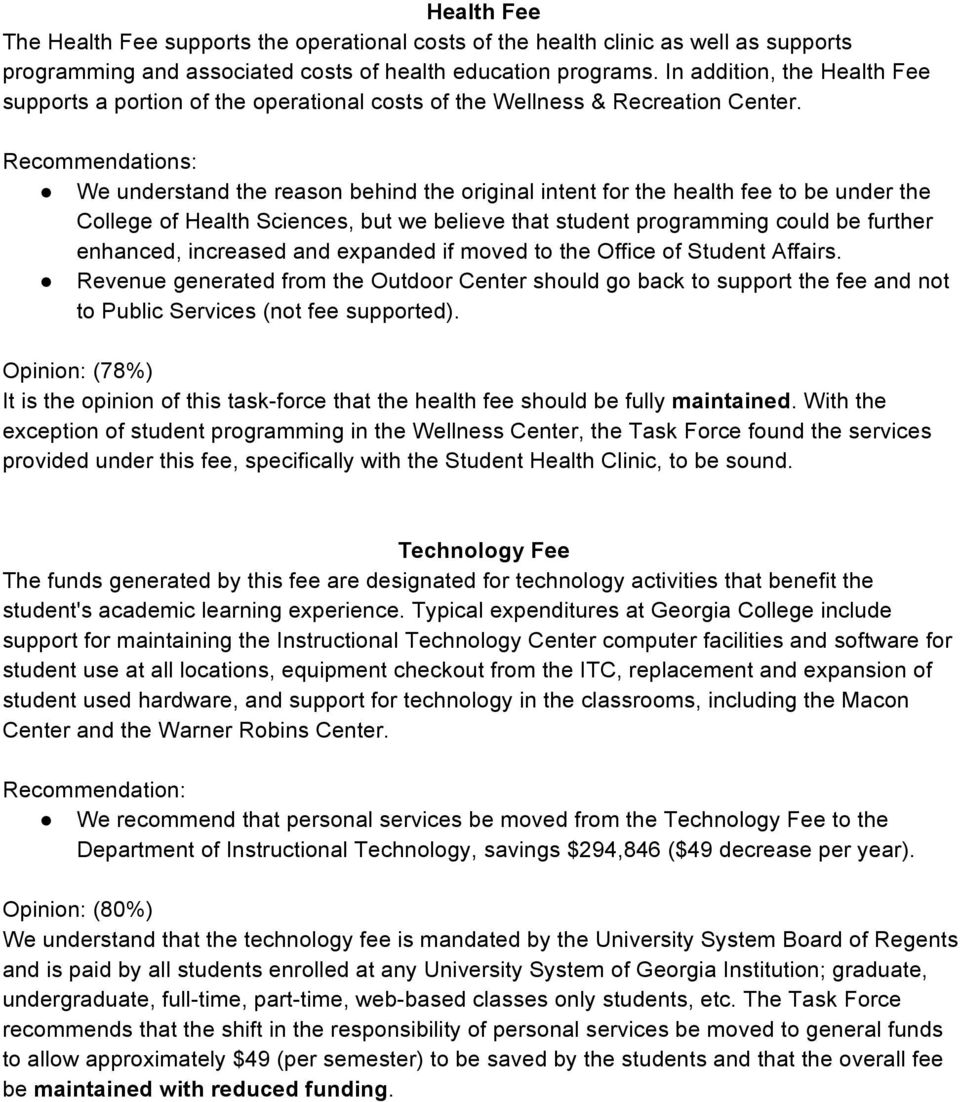 Recommendations: We understand the reason behind the original intent for the health fee to be under the College of Health Sciences, but we believe that student programming could be further enhanced,