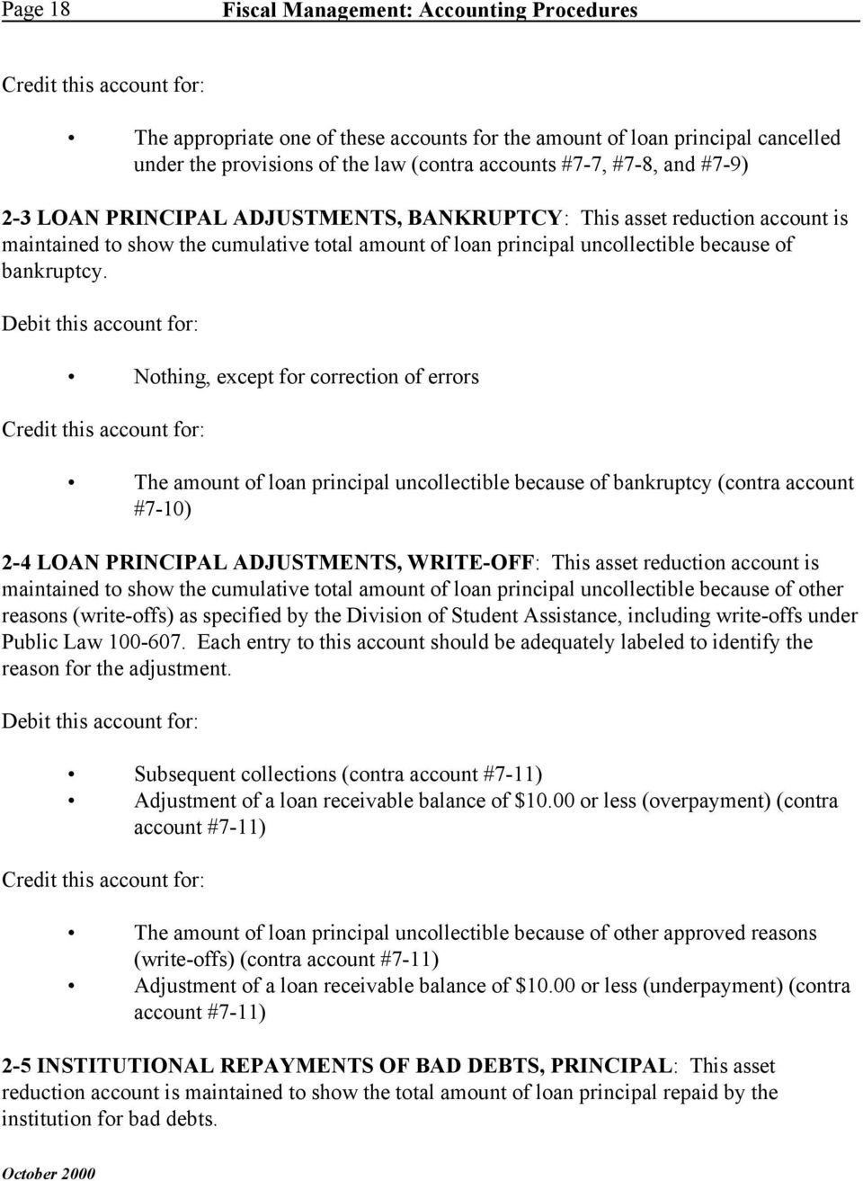 Nothing, except for correction of errors The amount of loan principal uncollectible because of bankruptcy (contra account #7-10) 2-4 LOAN PRINCIPAL ADJUSTMENTS, WRITE-OFF: This asset reduction