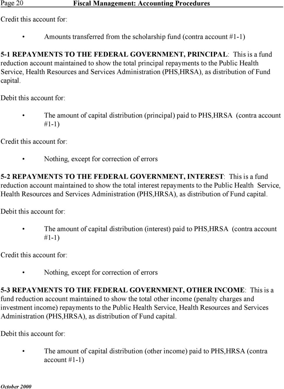 The amount of capital distribution (principal) paid to PHS,HRSA (contra account #1-1) Nothing, except for correction of errors 5-2 REPAYMENTS TO THE FEDERAL GOVERNMENT, INTEREST: This is a fund