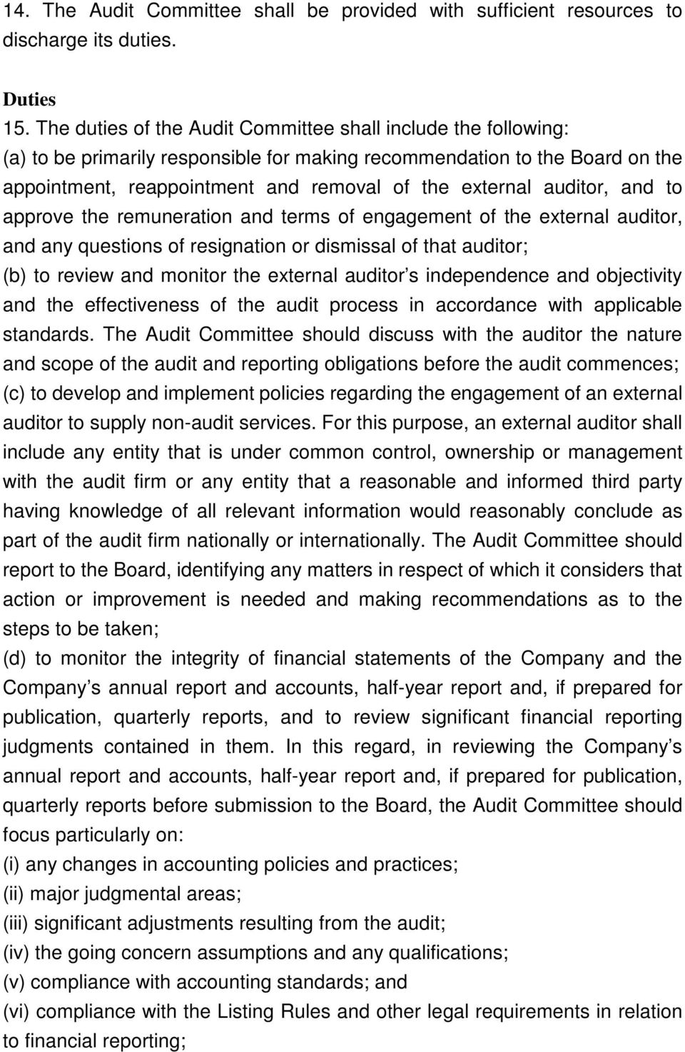 auditor, and to approve the remuneration and terms of engagement of the external auditor, and any questions of resignation or dismissal of that auditor; (b) to review and monitor the external auditor