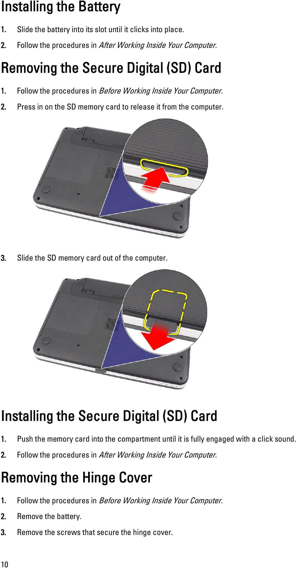 Slide the SD memory card out of the computer. Installing the Secure Digital (SD) Card 1. Push the memory card into the compartment until it is fully engaged with a click sound. 2.
