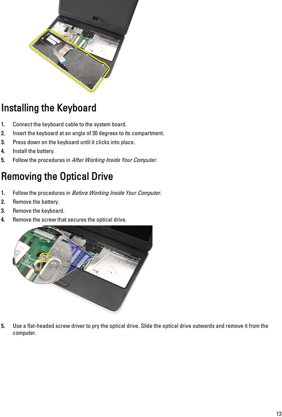 Follow the procedures in After Working Inside Your Computer. Removing the Optical Drive 1. Follow the procedures in Before Working Inside Your Computer.